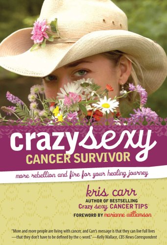 Crazy Sexy Cancer Survivor   More Rebellion and Fire for Your Healing Journey