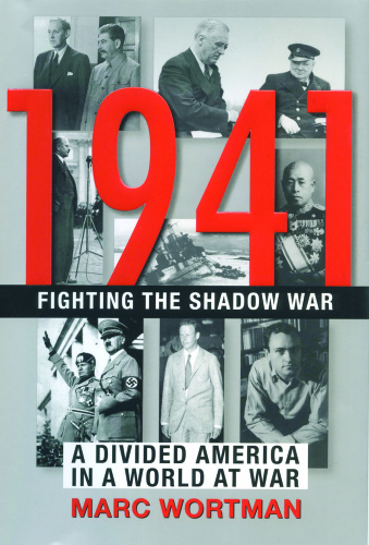 1941   Fighting the Shadow War   A Divided America in a World at War