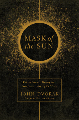 Mask of the Sun   The Science, History and Forgotten Lore of Eclipses