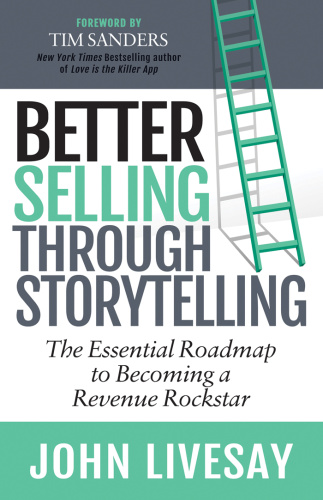 Better Selling Through Storytelling The Essential Roadmap to Becoming a Revenue
