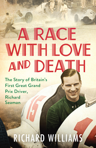 A Race with Love and Death The Story of Richard Seaman
