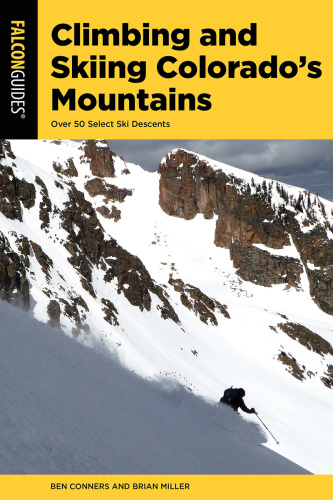Climbing and Skiing Colorado's Mountains- Over 50 Select Ski Descents, 2nd Edition