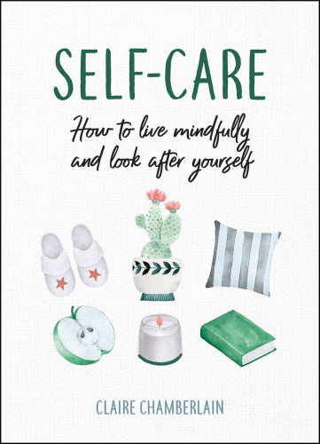 Self-Care How to Live Mindfully and Look After Yourself