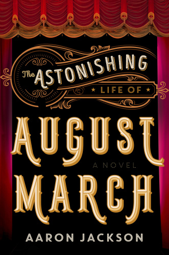 The Astonishing Life of August March A Novel
