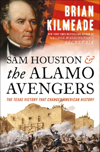 03 SAM HOUSTON AND THE ALAMO AVENGERS by Brian Kilmeade