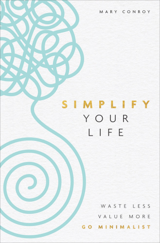 Simplify Your Life  Waste Less,   Mary Conroy
