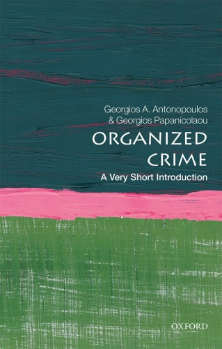 Organized Crime  A Very Short Introduction by Georgios A  Antonopoulos
