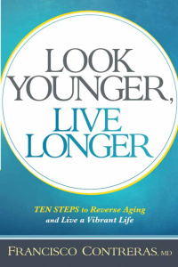 Look Younger, Live Longer - 10 Steps to Reverse Aging and Live a Vibrant Life
