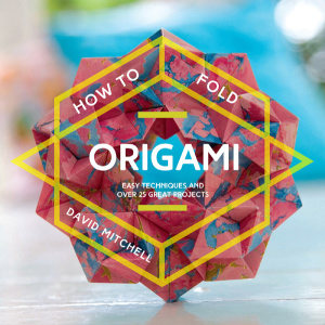 How to Fold Origami   Easy Techniques and Over 20 Great Projects