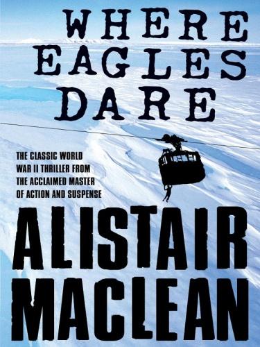 Alistair Maclean   Where Eagles Dare (v5)