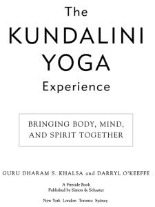 The Kundalini Yoga Experience - Bringing Body, Mind, and Spirit Together