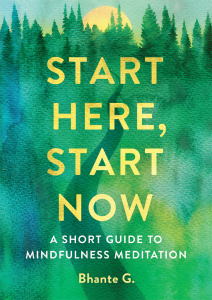 Start Here, Start Now A Short Guide to Mindfulness Meditation