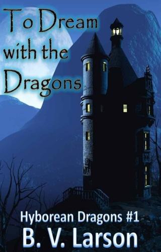 Hyborean Dragons  To Dream With the Dragons   B V Larson 01