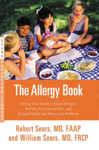 The Allergy Book Solving Your Family's Nasal Allergies, Asthma, Food Sensitivities...