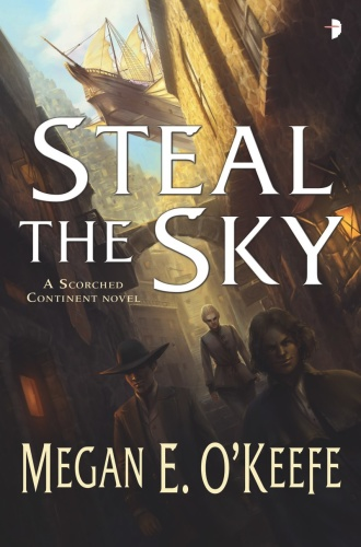 Megan E O'Keefe - [The Scorched Continent 01] - Steal the Sky