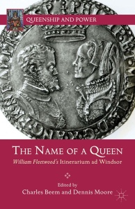 The Name of a Queen- William Fleetwood's Itinerarium ad Windsor