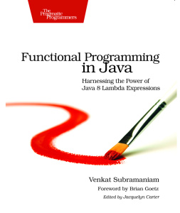 Functional Programming in Java - Harnessing the Power Of Java 8 Lambda Expressions