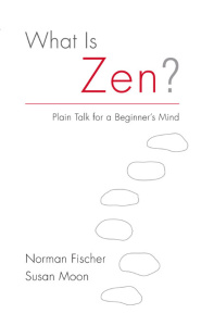 What Is Zen - Plain Talk for a Beginner's Mind