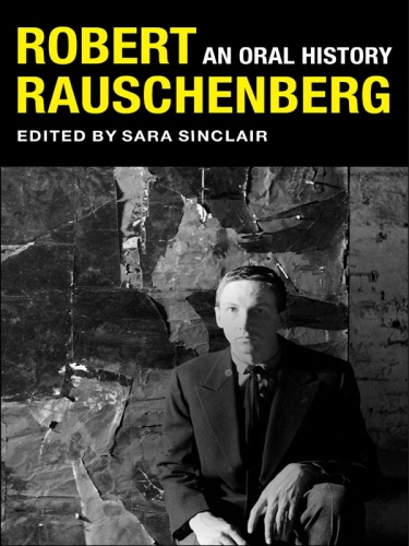 Robert Rauschenberg- An Oral History (The Columbia Oral History)
