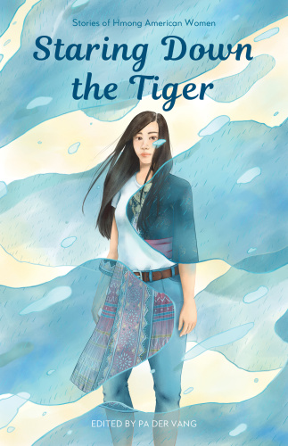Staring Down the Tiger Stories of Hmong American Women