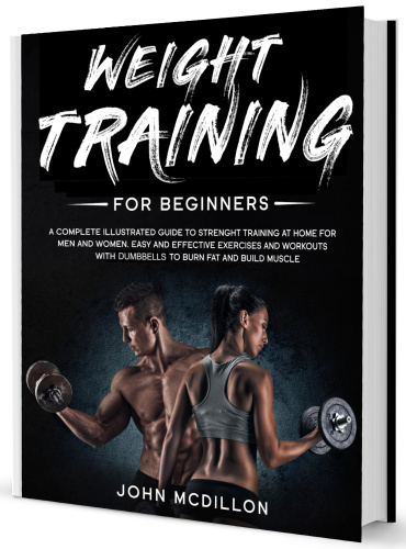 Weight Training for Beginners A Complete Illustrated Guide t