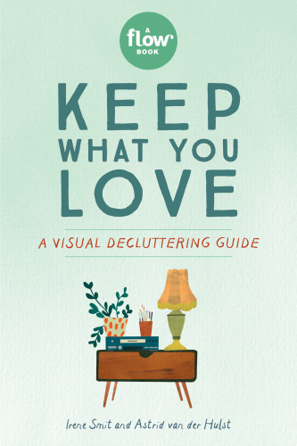 Keep What You Love   A Visual Decluttering Guide