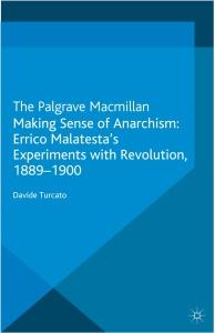 Making Sense of Anarchism- Errico Malatesta's Experiments with Revolution, 1889-(1...