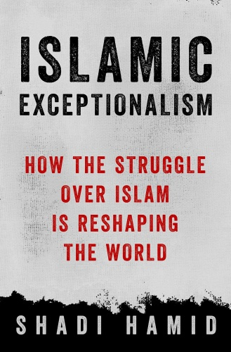 Islamic Exceptionalism - How the Struggle Over Islam Is Reshaping the World