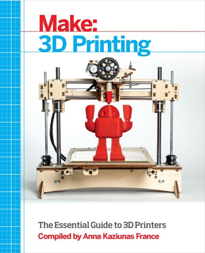 Make 3D Printing The Essential Guide to 3D Printers