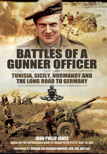 Battles of a Gunner Officer   Tunisia, Sicily, Normandy, and the Long Road to Germany