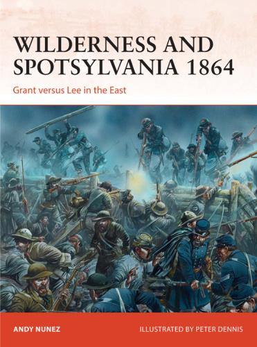 Wilderness and Spotsylvania 1864 Grant versus Lee in the East