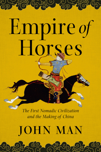 Empire of Horses  The First Nomadic Civilization and the Making of China