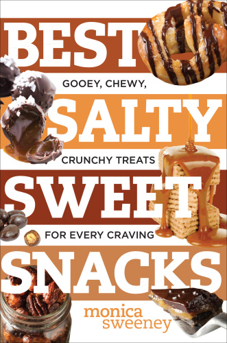 Best Salty Sweet Snacks - Gooey, Chewy, Crunchy Treats for Every Craving