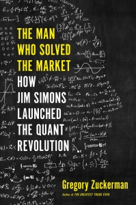 The Man Who Solved the Market by Gregory Zuckerman