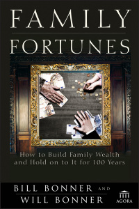 Family Fortunes - How to Build Family Wealth and Hold on to It for 100 Years
