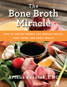 The Bone Broth Miracle - How an Ancient Remedy Can Improve Health, Fight Aging, an...
