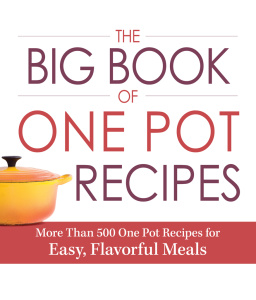 The Big Book Of One Pot Recipes - More Than 500 One Pot Recipes for Easy, Flavorfu...