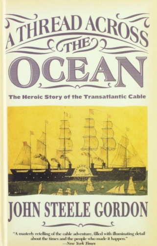 A Thread Across the Ocean  The Heroic Story of the Transatlantic Cable by John Steele Gordon