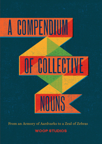 A Compendium Of Collective Nouns - From An Armory Of Aardvarks To A Zeal Of Zebras