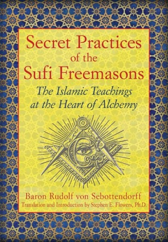 Secret Practices of the Sufi Freemasons   The Islamic Teachings at the Heart of Al...