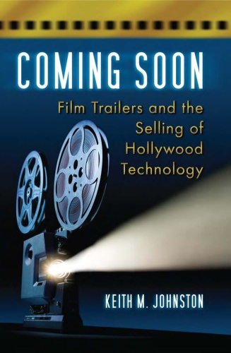 Coming Soon   Film Trailers and the Selling of Hollywood Technology