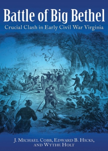 Battle of Big Bethel  Crucial Clash in Early Civil War Virginia