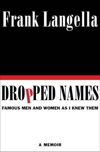 Dropped Names Famous Men and Women As I Knew Them