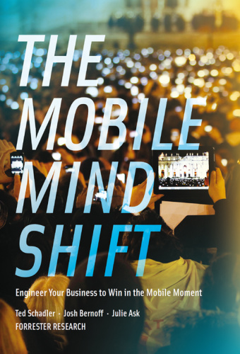 The Mobile Mind Shift- Engineer Your Business to Win in the Mobile Moment