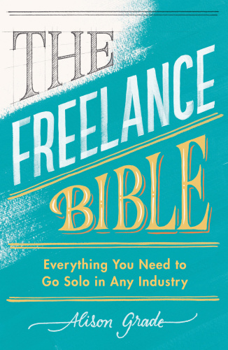 The Freelance Bible  Everything You Need to Go Solo in Any Industry by Alison Grade
