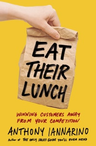 Eat Their Lunch by Anthony Iannarino