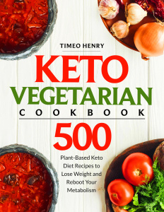 Keto Vegetarian Cookbook 500 Plant-Based Keto Diet Recipes to Lose Weight and Rebo...