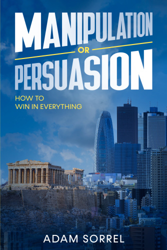 Manipulation or Persuasion How To Win In Everything