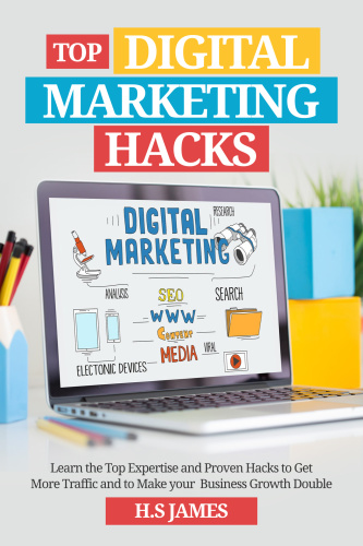 Top Digital Marketing Hacks Learn the Top Expertise and Proven Hacks to Get More Traffic and to M...