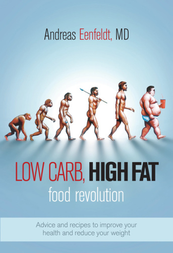 Low Carb, High Fat Food Revolution   Advice and Recipes to Improve Your Health